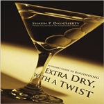 Extra Dry with a Twist by Shaun Daugherty
